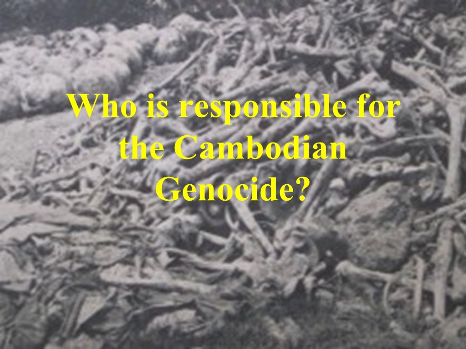 Who is responsible for the Cambodian Genocide