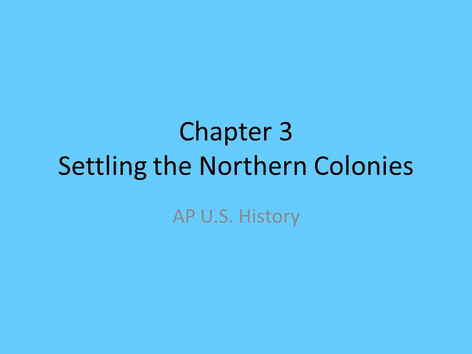 Chapter 3 Settling the Northern Colonies AP U.S. History