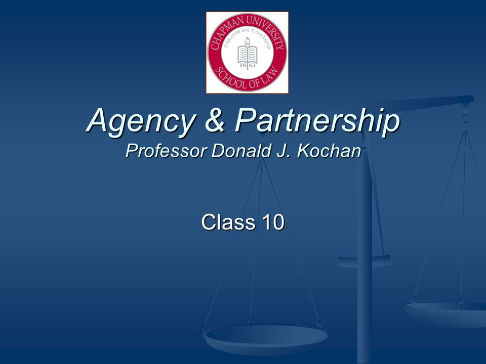 Agency & Partnership Professor Donald J. Kochan Class 10