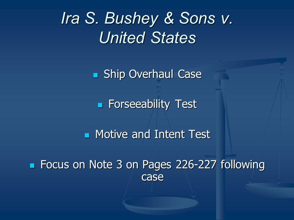 Ira S. Bushey & Sons v. United States Ship Overhaul Case Ship Overhaul Case Forseeability Test Forseeability Test Motive and Intent Test Motive and In