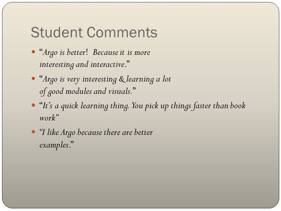 Student Comments Argo is better! Because it is more interesting and interactive. Argo is very interesting & learning a lot of good modules and visuals