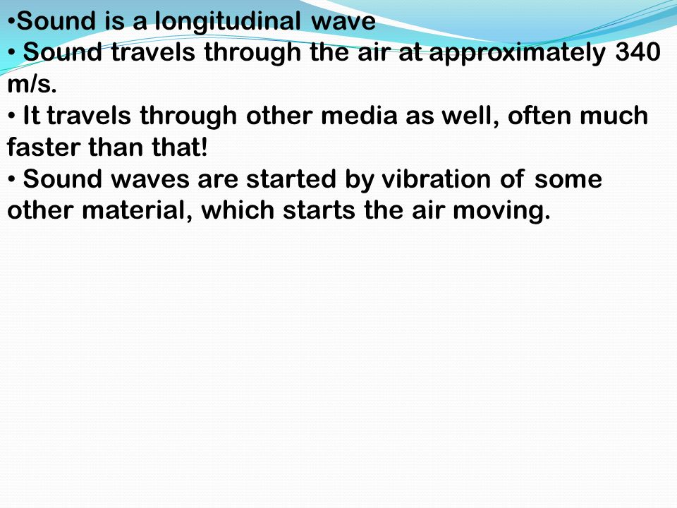 Sound is a longitudinal wave Sound travels through the air at approximately 340 m/s.