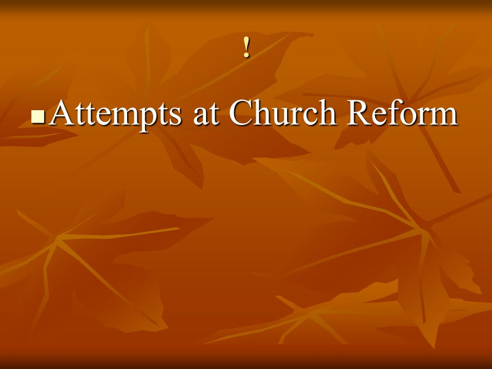 ! Attempts at Church Reform Attempts at Church Reform