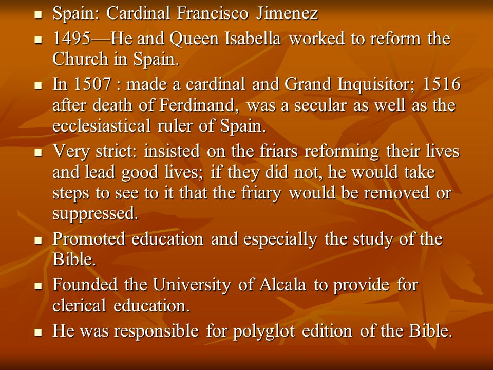 Spain: Cardinal Francisco Jimenez Spain: Cardinal Francisco Jimenez 1495He and Queen Isabella worked to reform the Church in Spain.
