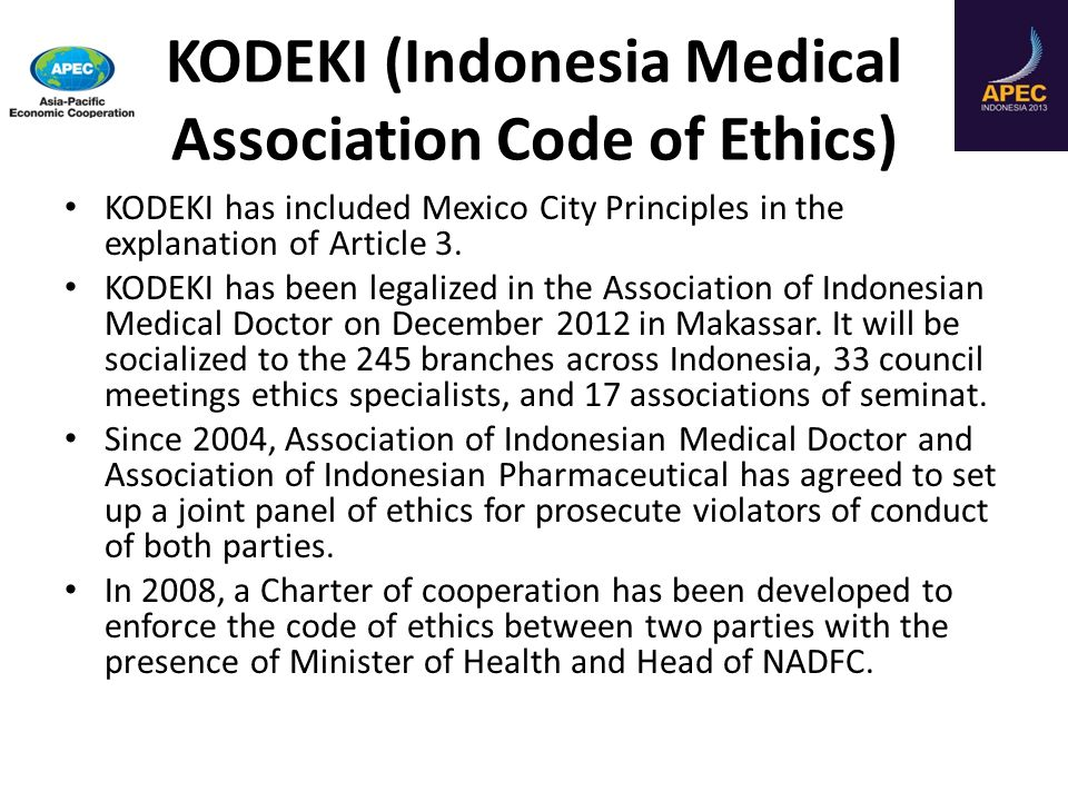 KODEKI (Indonesia Medical Association Code of Ethics) KODEKI has included Mexico City Principles in the explanation of Article 3.