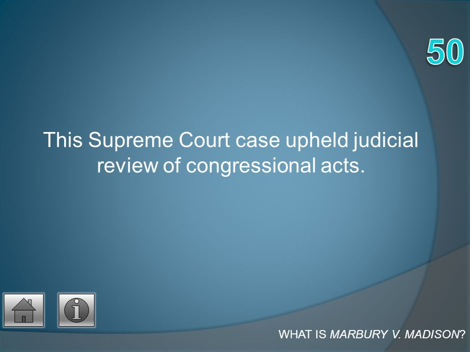 This Supreme Court case upheld judicial review of congressional acts. WHAT IS MARBURY V. MADISON?