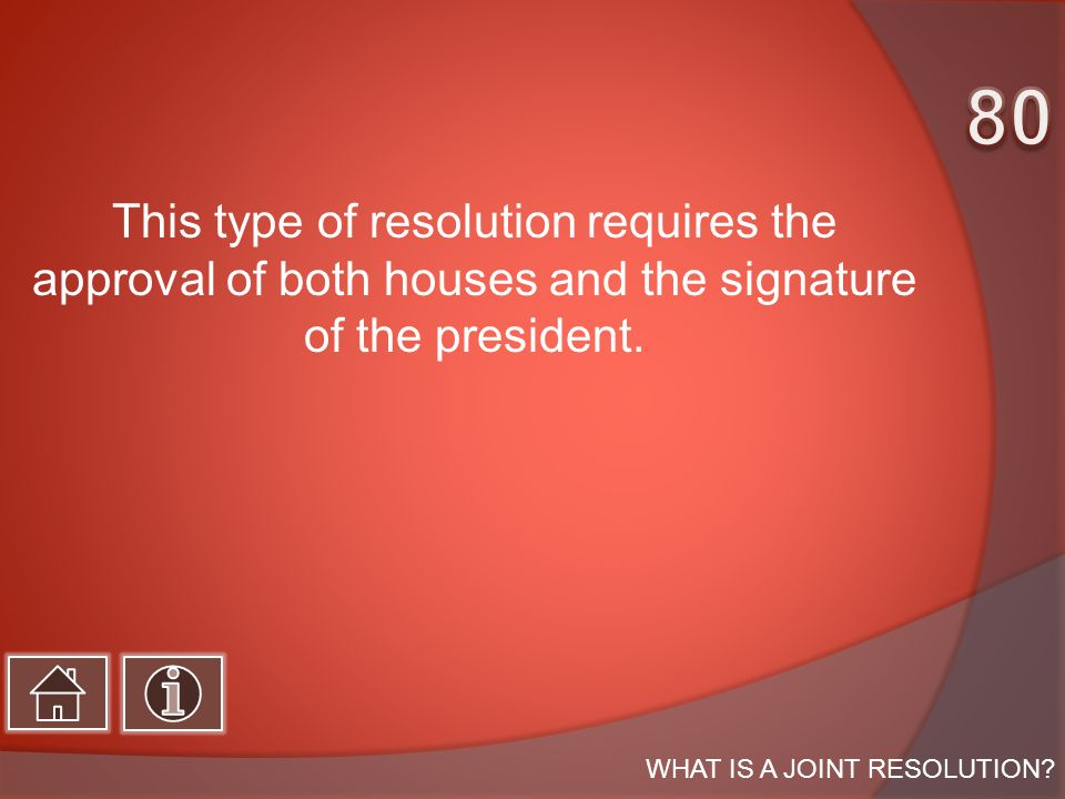 This type of resolution requires the approval of both houses and the signature of the president.