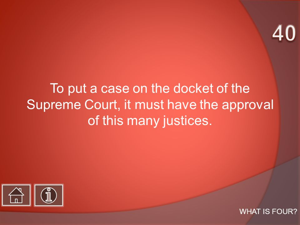 To put a case on the docket of the Supreme Court, it must have the approval of this many justices.