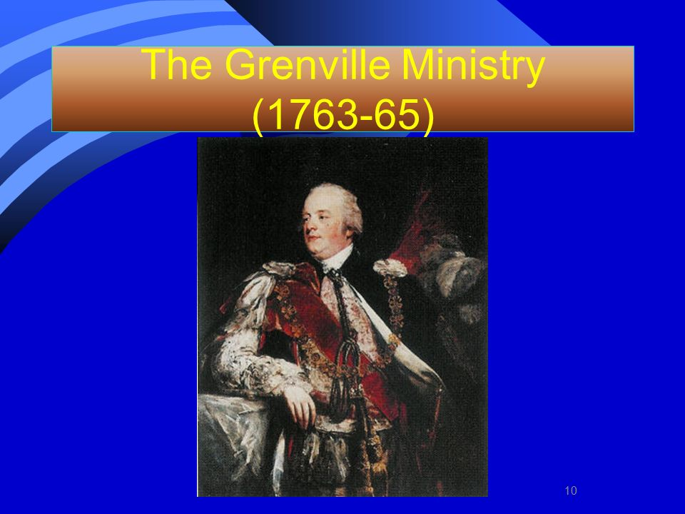 10 The Grenville Ministry (1763-65) 10