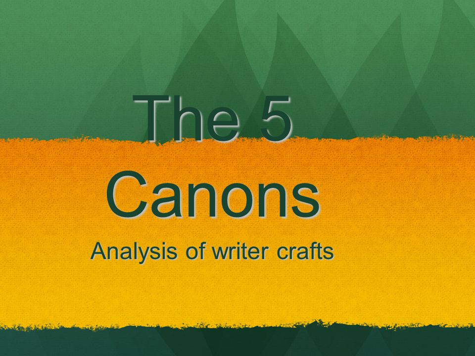 The 5 Canons Analysis of writer crafts