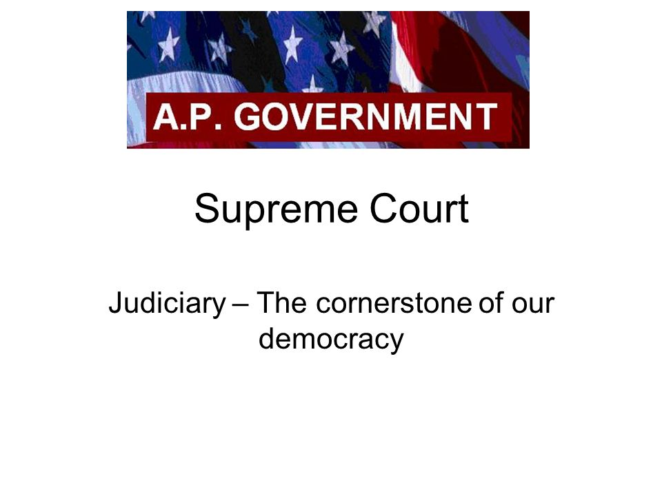 Supreme Court Judiciary – The cornerstone of our democracy