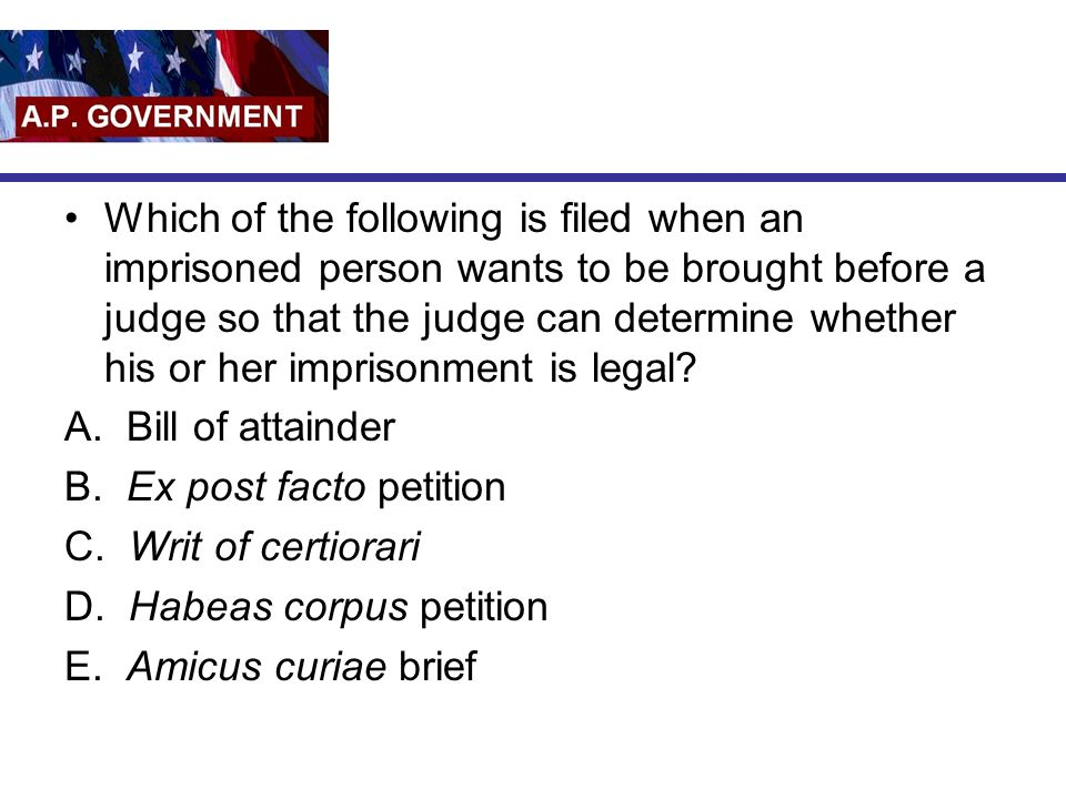 Which of the following is filed when an imprisoned person wants to be brought before a judge so that the judge can determine whether his or her imprisonment is legal.