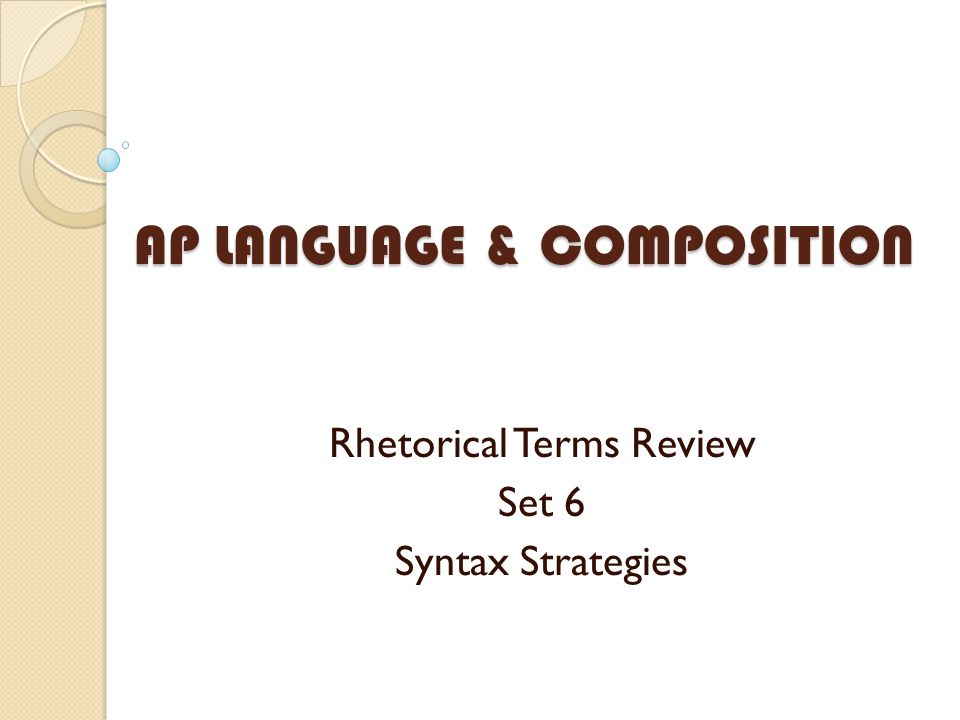 AP LANGUAGE & COMPOSITION Rhetorical Terms Review Set 6 Syntax Strategies