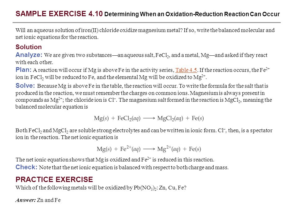 SAMPLE EXERCISE 4.10 Determining When an Oxidation-Reduction Reaction Can Occur Will an aqueous solution of iron(II) chloride oxidize magnesium metal?
