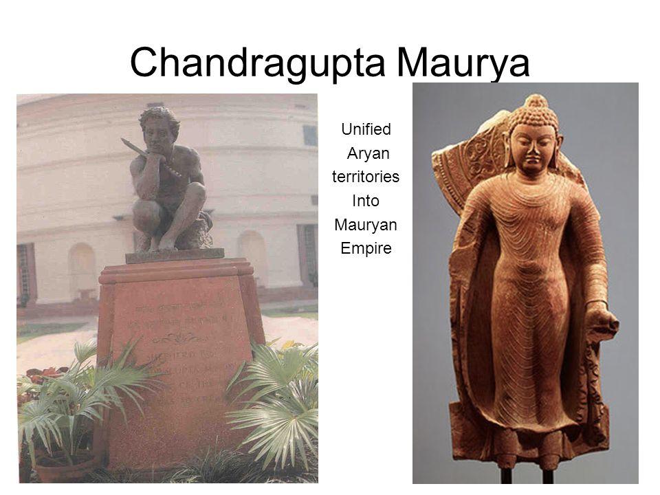 Chandragupta Maurya Unified Aryan territories Into Mauryan Empire