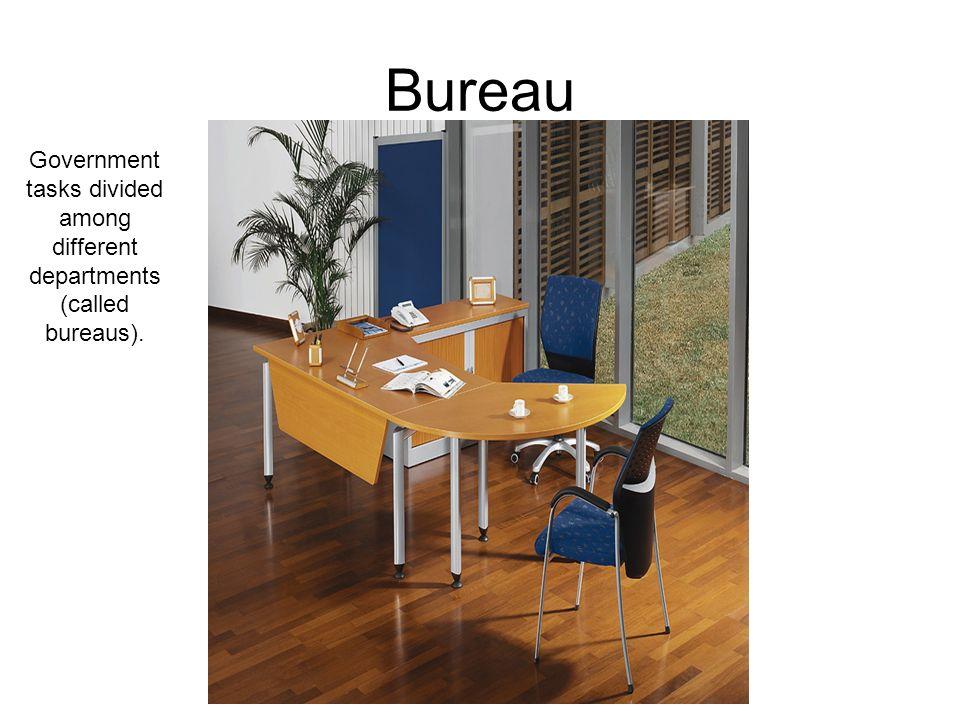 Bureau Government tasks divided among different departments (called bureaus).
