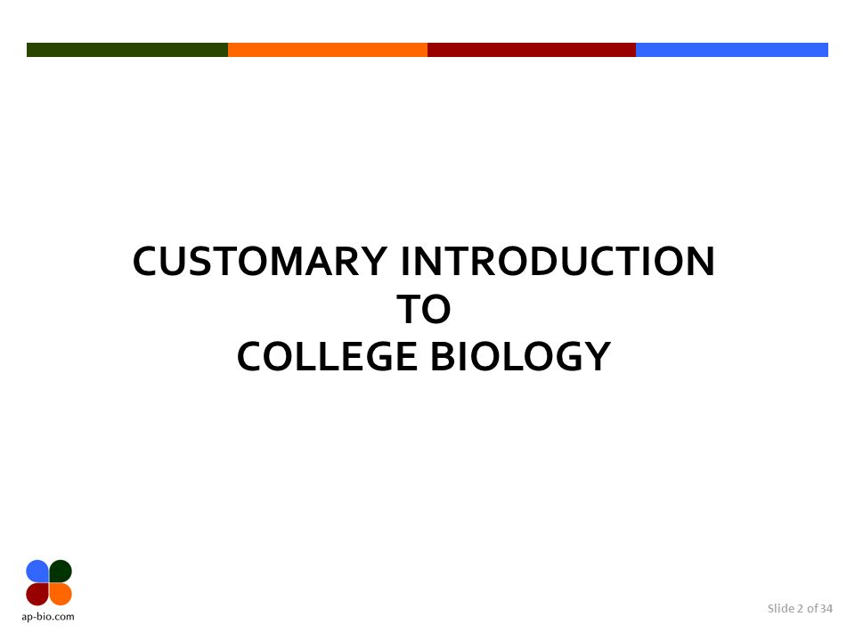 Slide 2 of 34 CUSTOMARY INTRODUCTION TO COLLEGE BIOLOGY