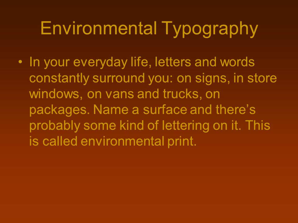 Environmental Typography In your everyday life, letters and words constantly surround you: on signs, in store windows, on vans and trucks, on packages