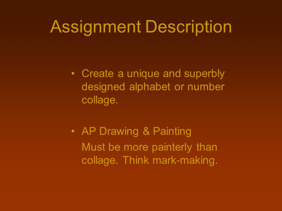 Assignment Description Create a unique and superbly designed alphabet or number collage. AP Drawing & Painting Must be more painterly than collage. Th