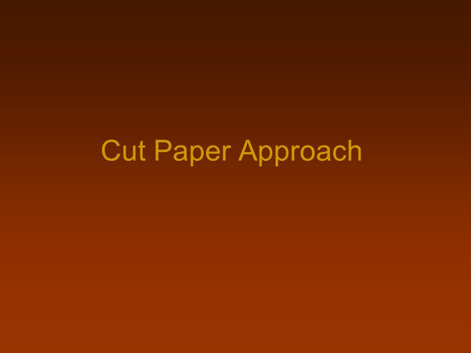 Cut Paper Approach