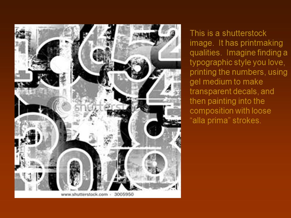 This is a shutterstock image. It has printmaking qualities. Imagine finding a typographic style you love, printing the numbers, using gel medium to ma