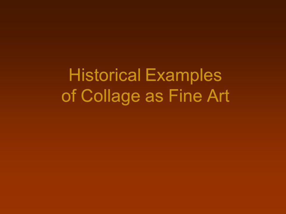 Historical Examples of Collage as Fine Art