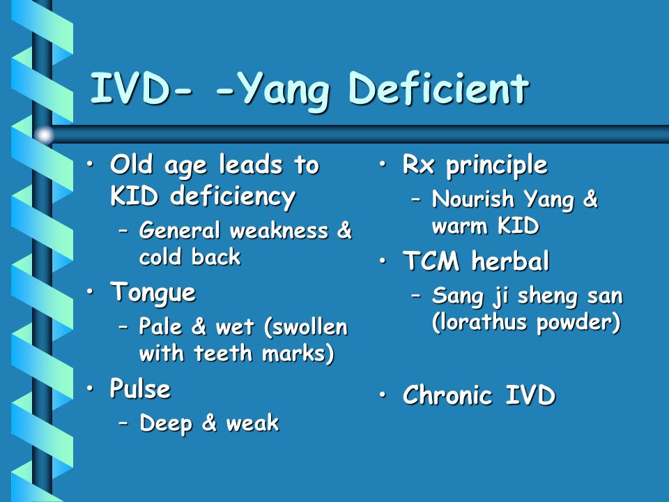 IVD- -Yang Deficient Old age leads to KID deficiencyOld age leads to KID deficiency –General weakness & cold back TongueTongue –Pale & wet (swollen wi