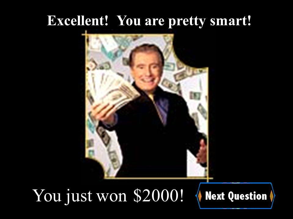 $1000!You just won Excellent! You are pretty smart!