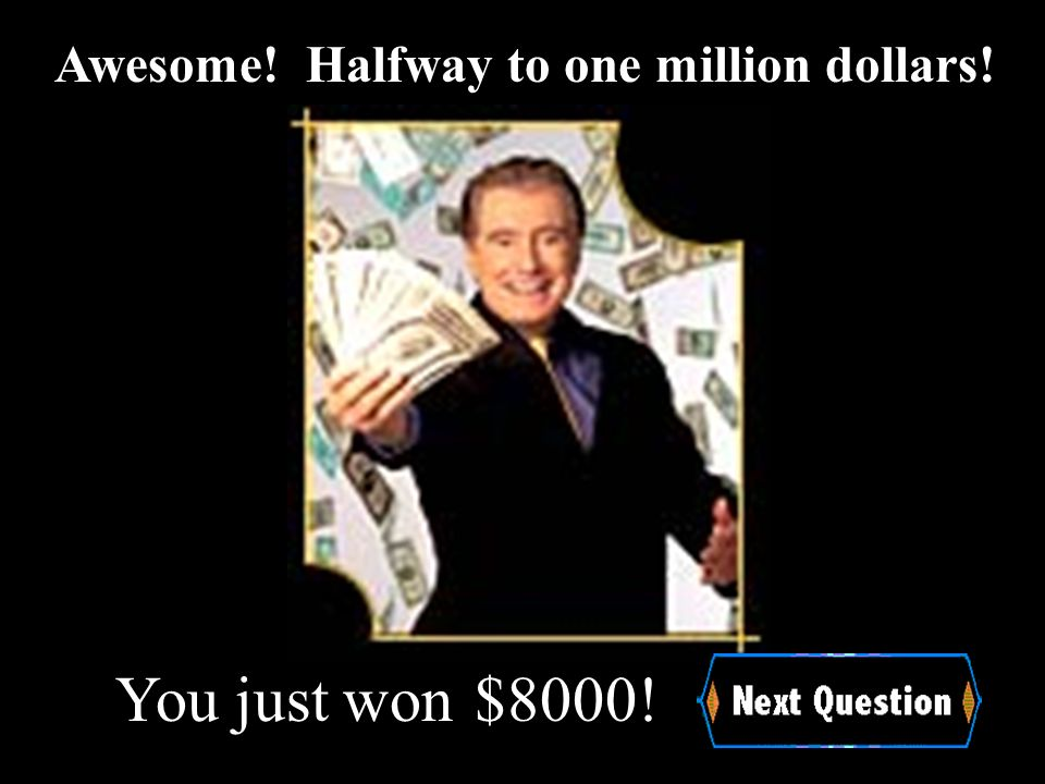 $4000! You just won Wow! You must have studied!