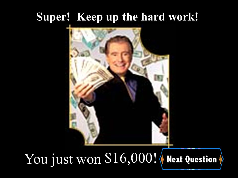 $8000!You just won Awesome! Halfway to one million dollars!
