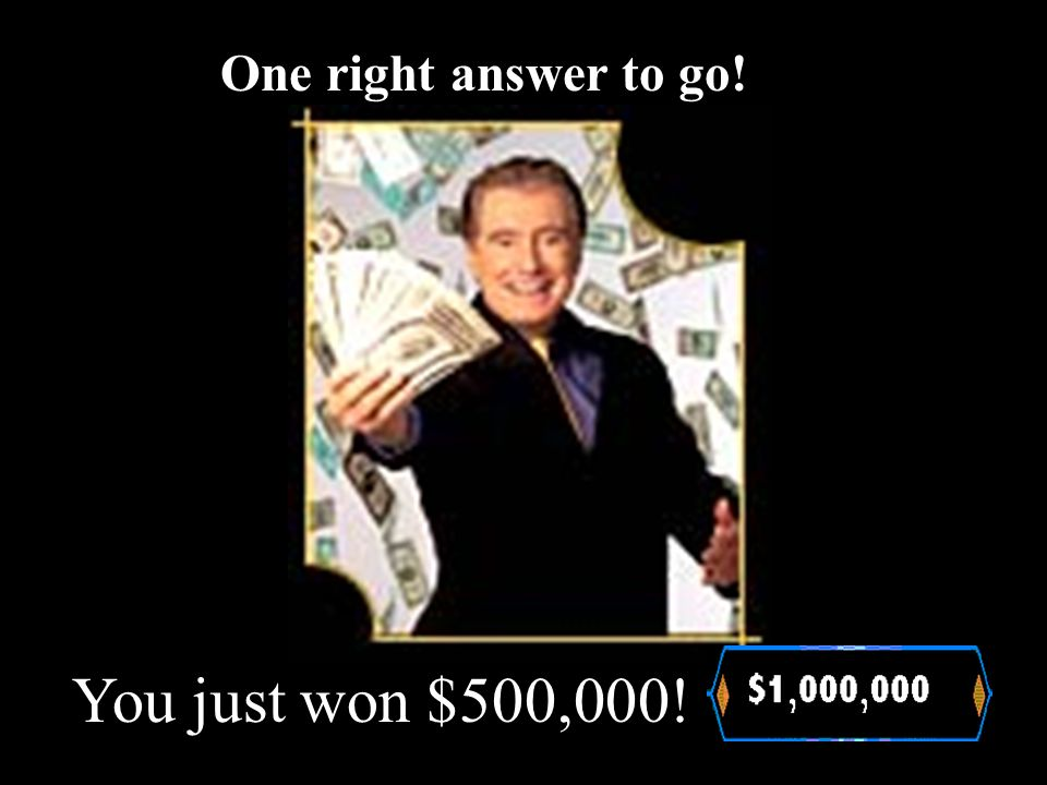 $250,000! You just won Fantastic! This is really exciting!