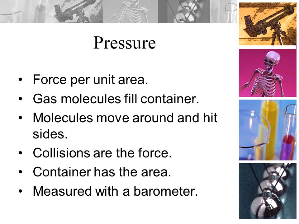 Barometer The pressure of the atmosphere at sea level will hold a column of mercury 760 mm Hg.