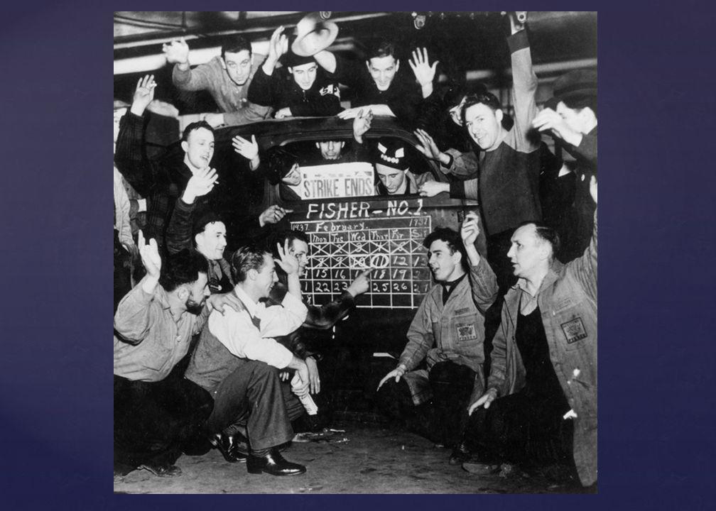 Sit Down Strikes Dec. 1936 Dec. 1936 GM Detroit plants GM Detroit plants By Feb 1937: 17 GM plants By Feb 1937: 17 GM plants Female supporters sent fo
