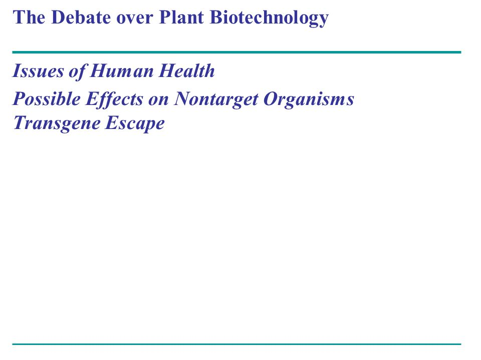 The Debate over Plant Biotechnology Issues of Human Health Possible Effects on Nontarget Organisms Transgene Escape