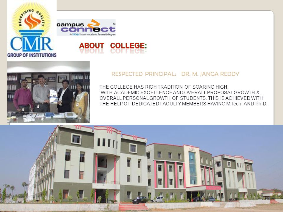 RESPECTED PRINCIPAL: DR. M. JANGA REDDY THE COLLEGE HAS RICH TRADITION OF SOARING HIGH, WITH ACADEMIC EXCELLENCE AND OVERALL PROPOSAL GROWTH & OVERALL