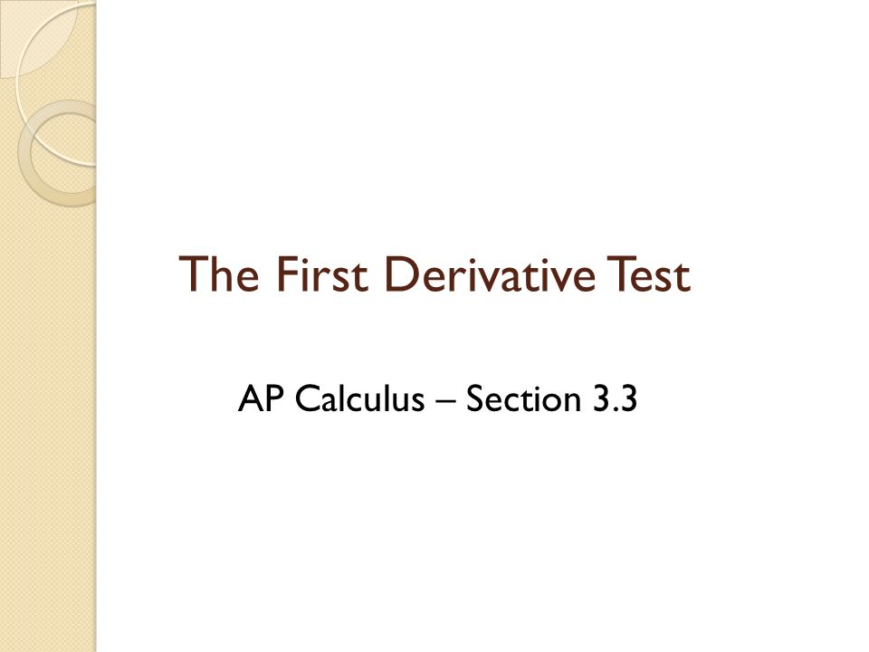 The First Derivative Test AP Calculus – Section 3.3