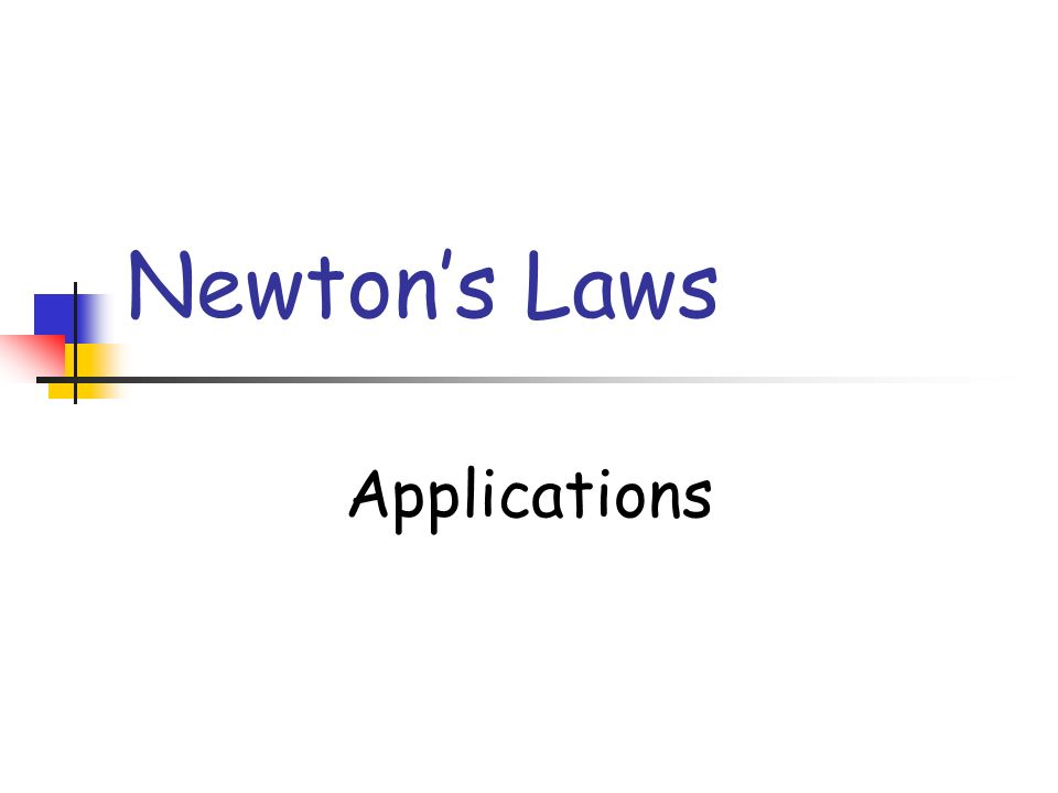 Newtons Laws Applications