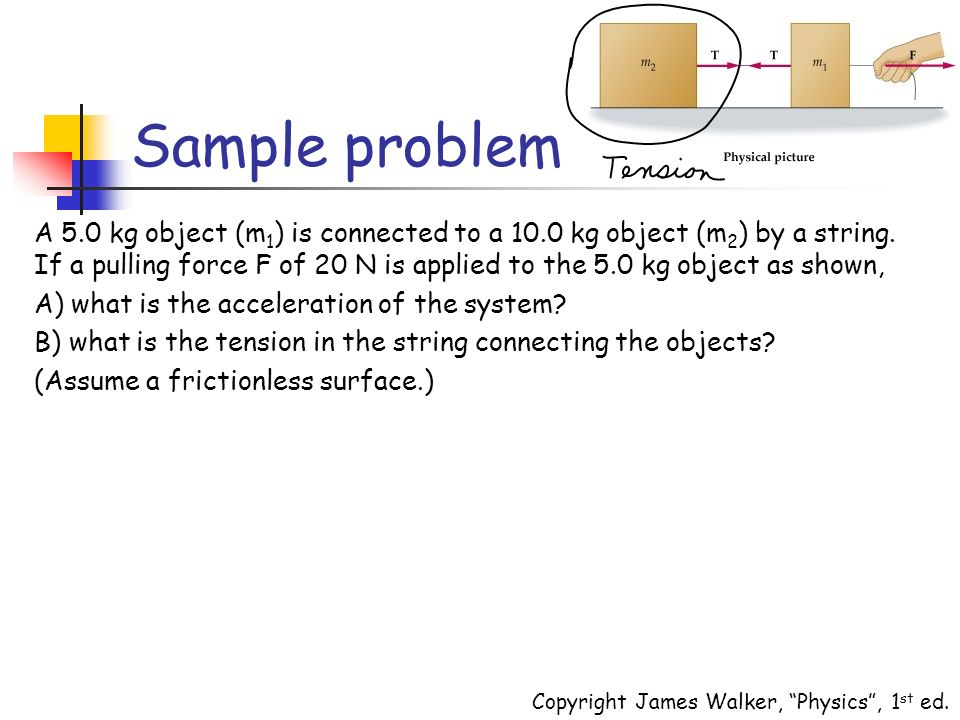 Sample problem A 5.0 kg object (m 1 ) is connected to a 10.0 kg object (m 2 ) by a string.