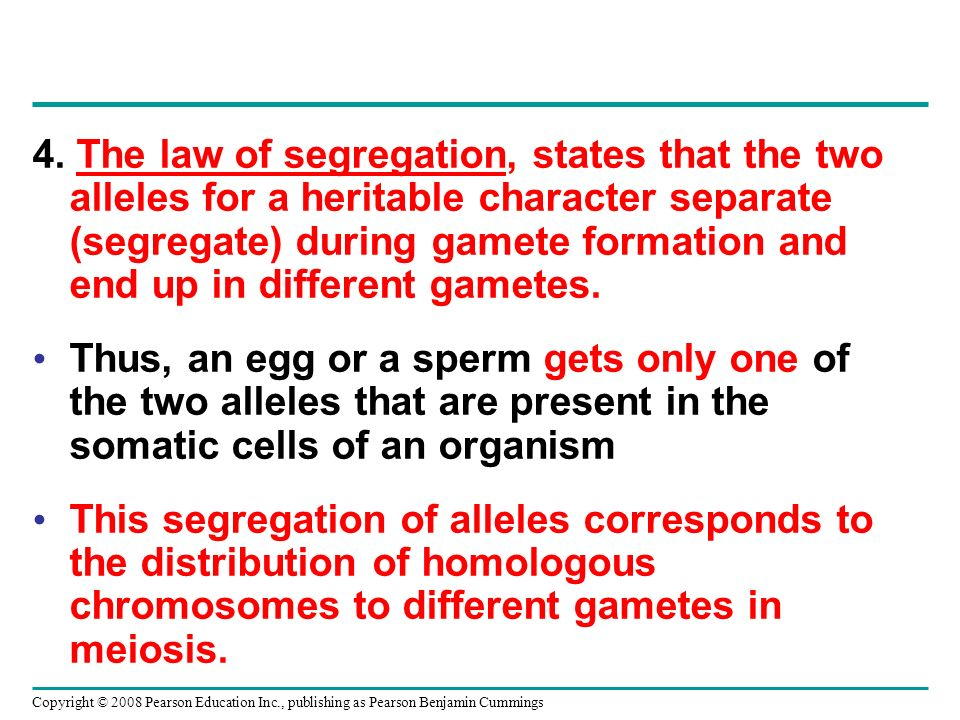 4. The law of segregation, states that the two alleles for a heritable character separate (segregate) during gamete formation and end up in different