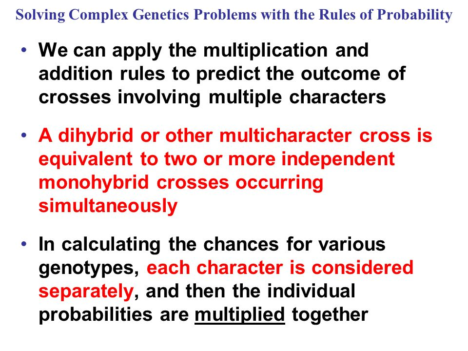 Solving Complex Genetics Problems with the Rules of Probability We can apply the multiplication and addition rules to predict the outcome of crosses i