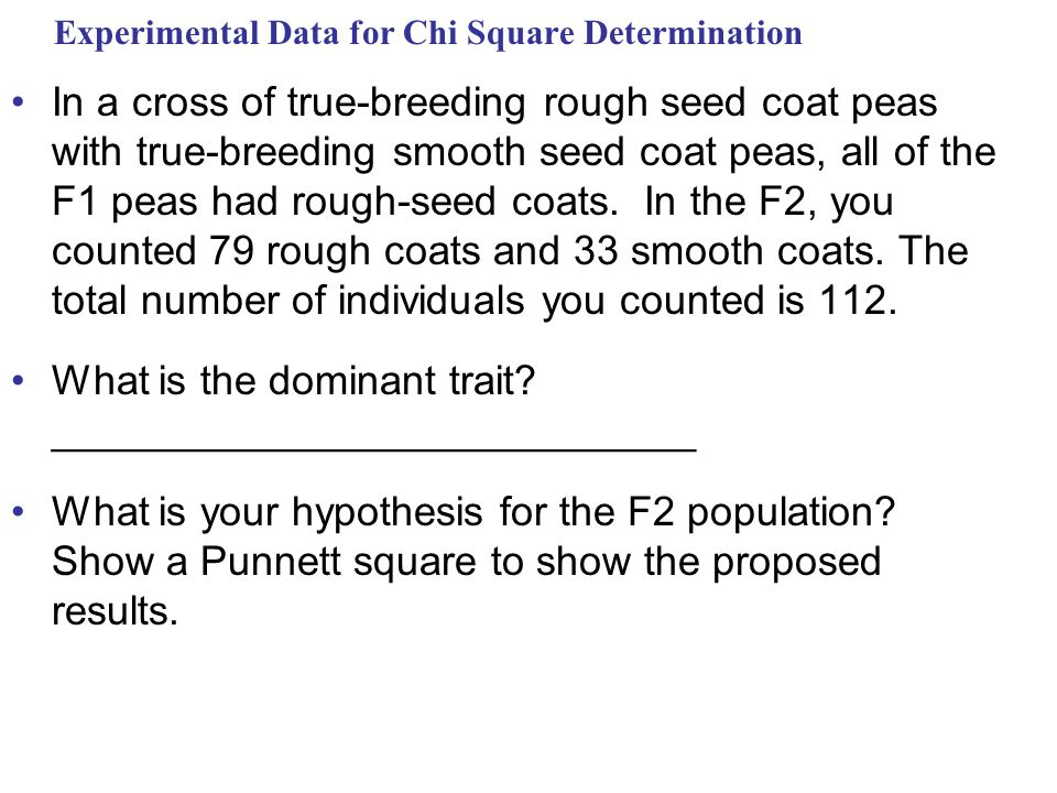 Experimental Data for Chi Square Determination In a cross of true-breeding rough seed coat peas with true-breeding smooth seed coat peas, all of the F