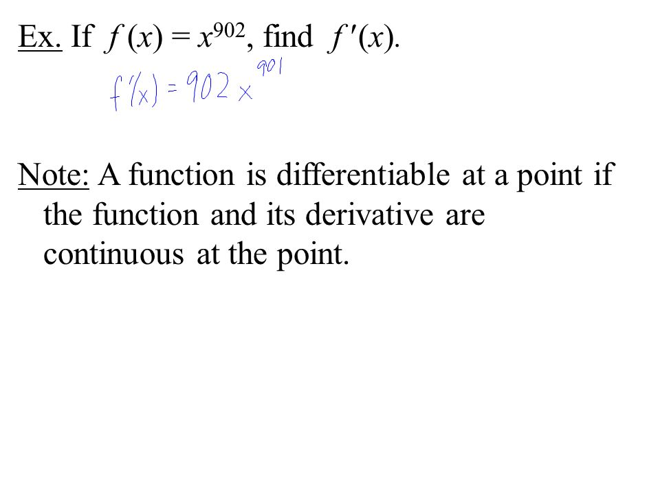 Ex. If f (x) = x 902, find f (x). Note: A function is differentiable at a point if the function and its derivative are continuous at the point.