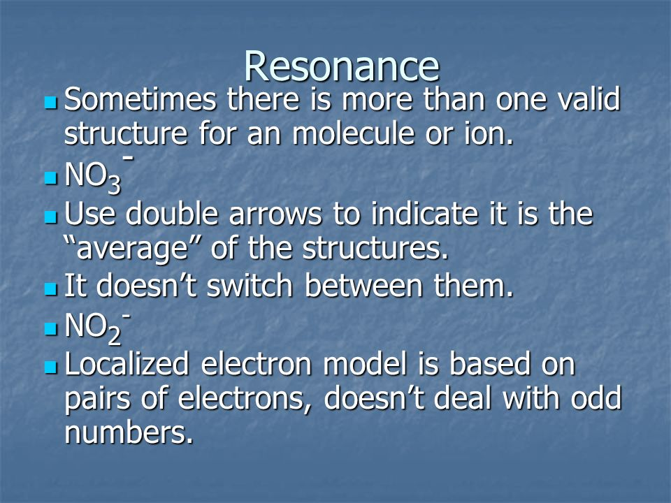 Resonance Sometimes there is more than one valid structure for an molecule or ion. Sometimes there is more than one valid structure for an molecule or