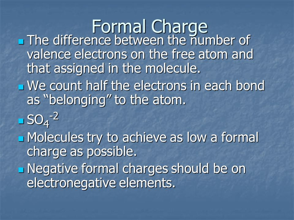 Formal Charge The difference between the number of valence electrons on the free atom and that assigned in the molecule. The difference between the nu