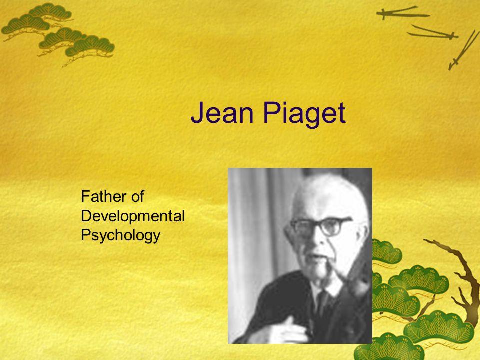 Jean Piaget Father of Developmental Psychology