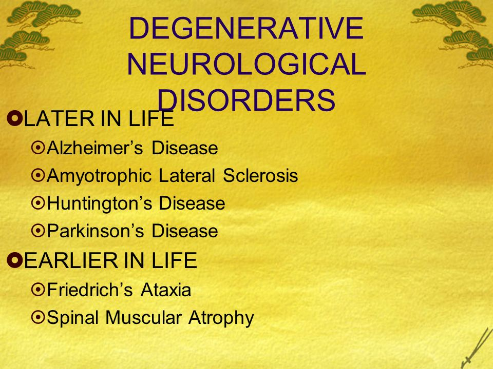 DEGENERATIVE NEUROLOGICAL DISORDERS LATER IN LIFE Alzheimers Disease Amyotrophic Lateral Sclerosis Huntingtons Disease Parkinsons Disease EARLIER IN L