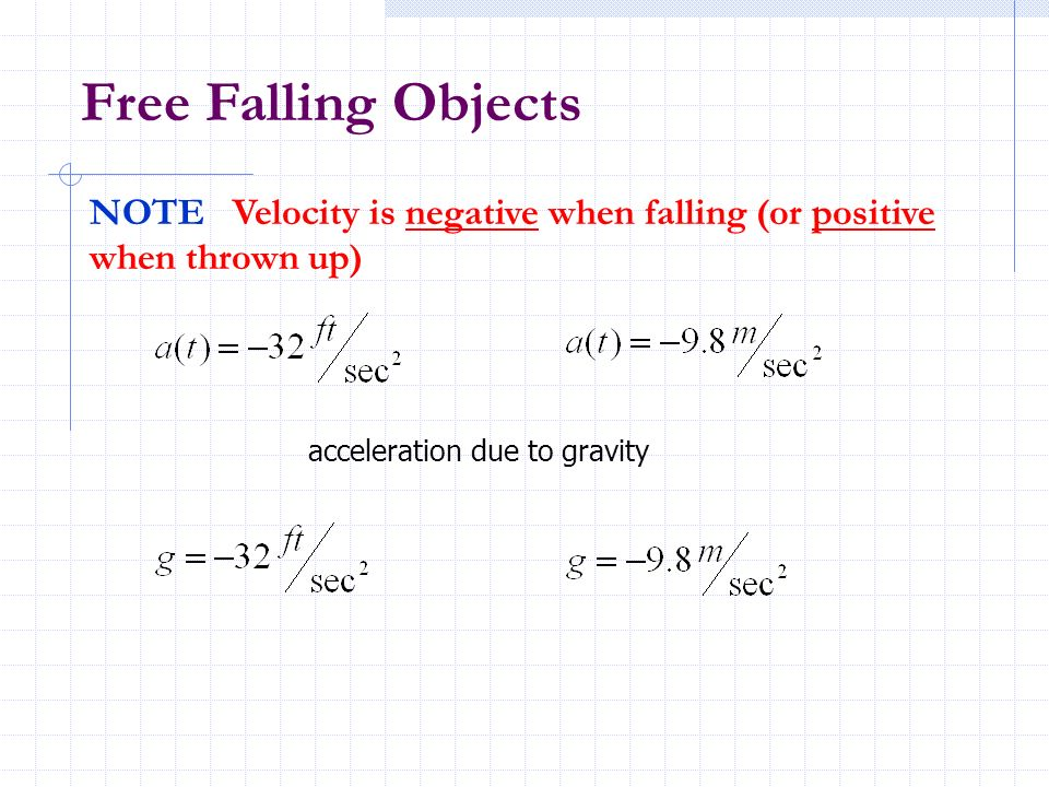 NOTE Velocity is negative when falling (or positive when thrown up) acceleration due to gravity Free Falling Objects