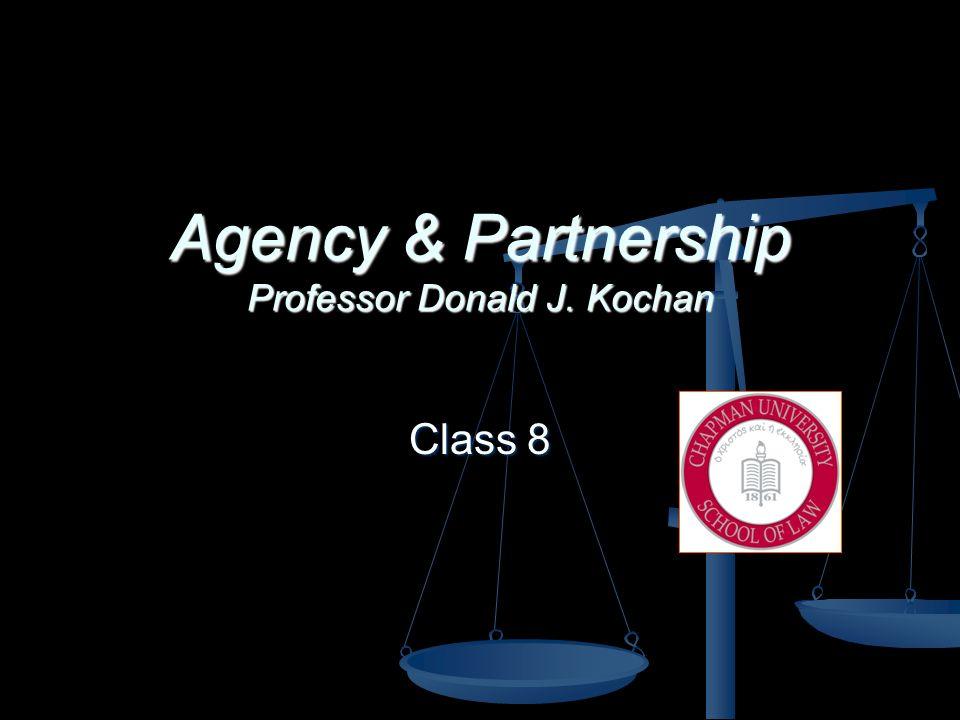 Agency & Partnership Professor Donald J. Kochan Class 8
