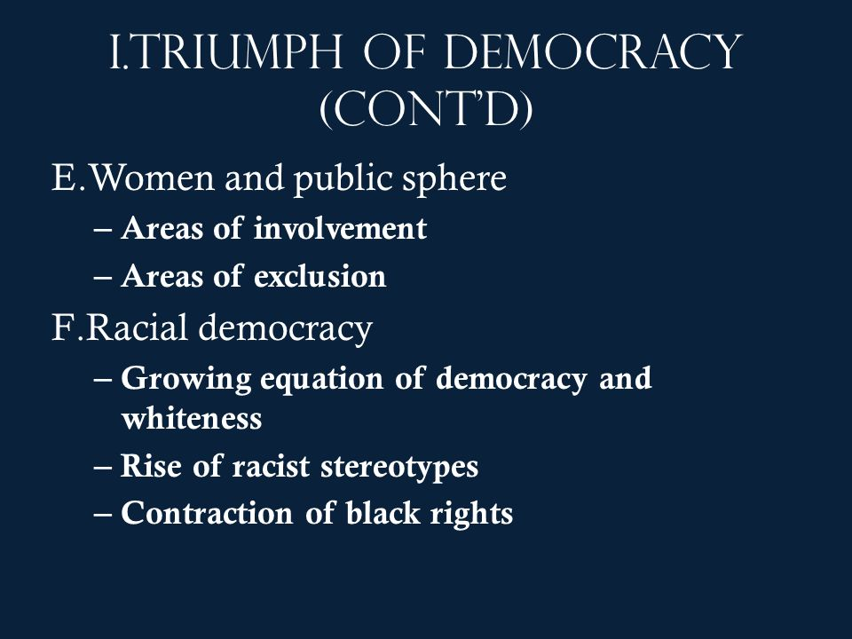 I.Triumph of democracy (contd) E.Women and public sphere – Areas of involvement – Areas of exclusion F.Racial democracy – Growing equation of democrac
