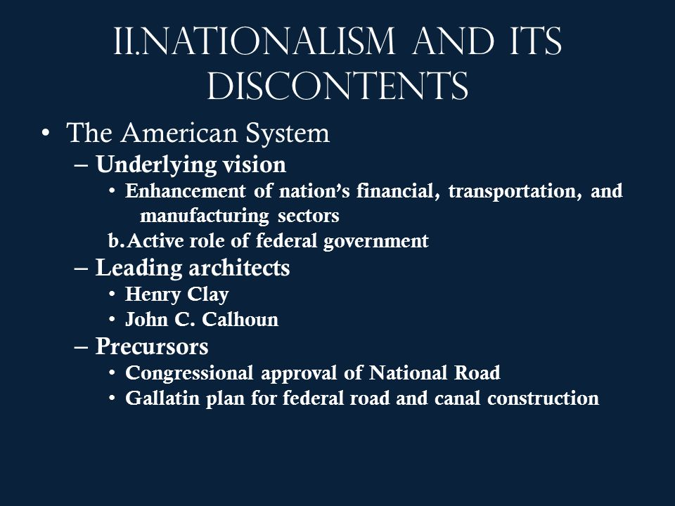 II.Nationalism and its discontents The American System – Underlying vision Enhancement of nations financial, transportation, and manufacturing sectors